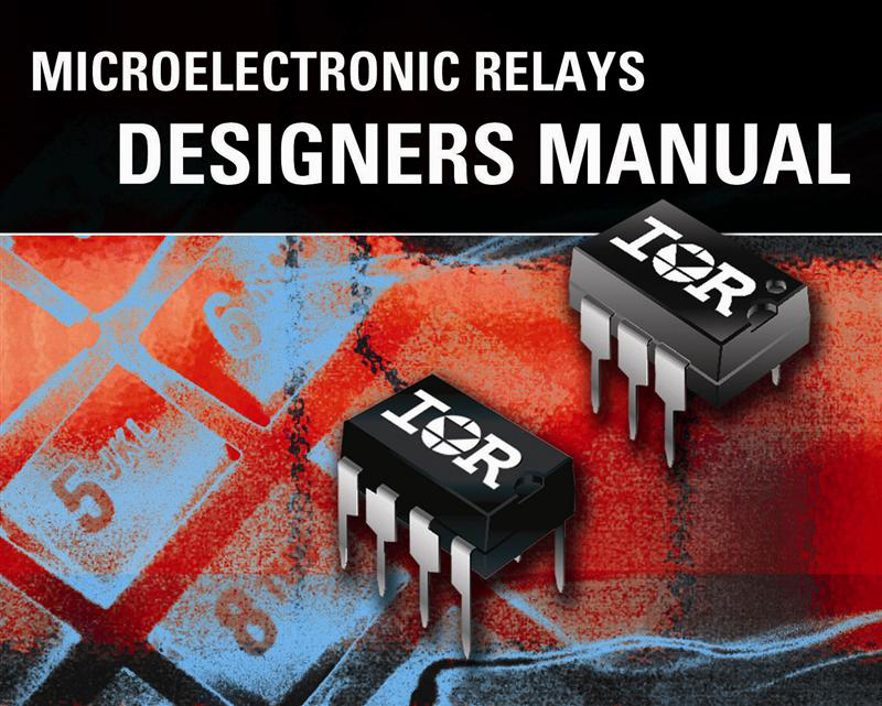 IR Announces Availability of a Microelectronic Relay Designers Manual to Simplify Selection and Circuit Design