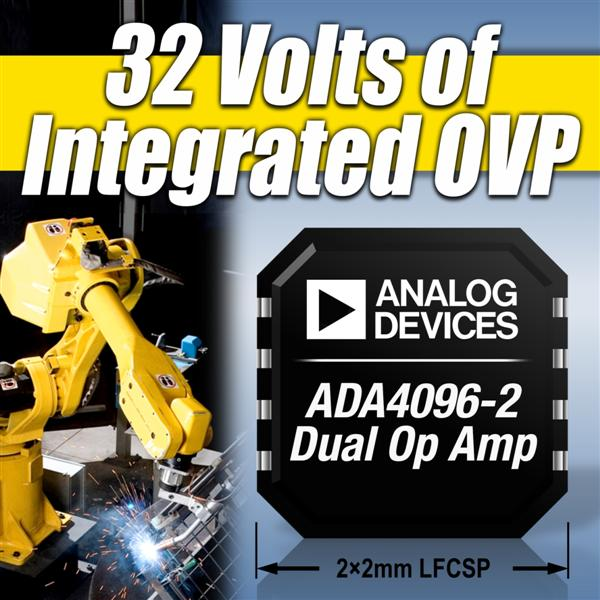 Industry's First Precision Operational Amplifier With More Than �30 V Of Integrated Input Over-Voltage Protection Unveiled By Analog Devices