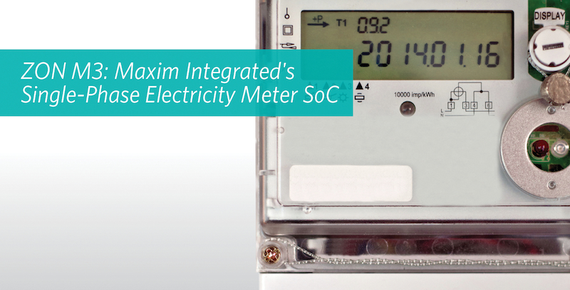 Maxim Integrated's ZON M3 single-phase energy-meter SoC enables ±0.1% accuracy over 5000:1 dynamic range