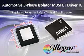 Allegro's automotive three-phase isolator MOSFET driver can replace mechanical relays and discrete driver circuits
