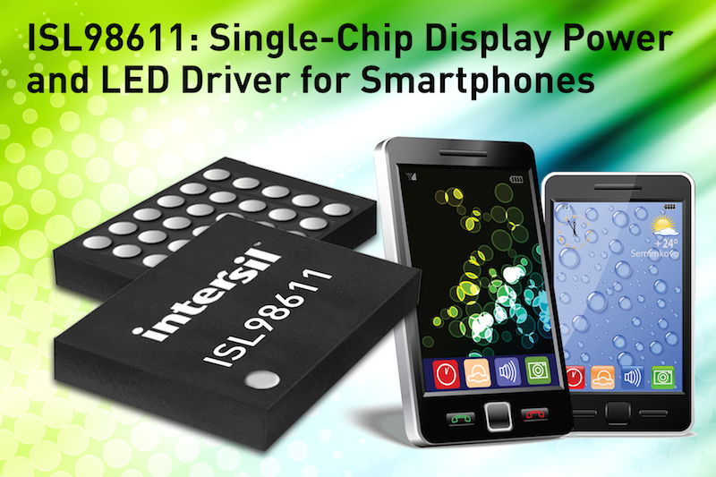Intersil releases single-chip display power and LED driver in smartphones