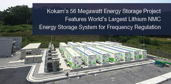 Kokam's 56MW project has the largest Lithium NMC energy storage system for frequency regulation