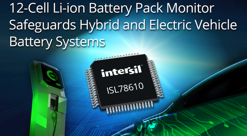 Intersil's 12-cell Li-ion battery pack monitor safeguards vehicle systems
