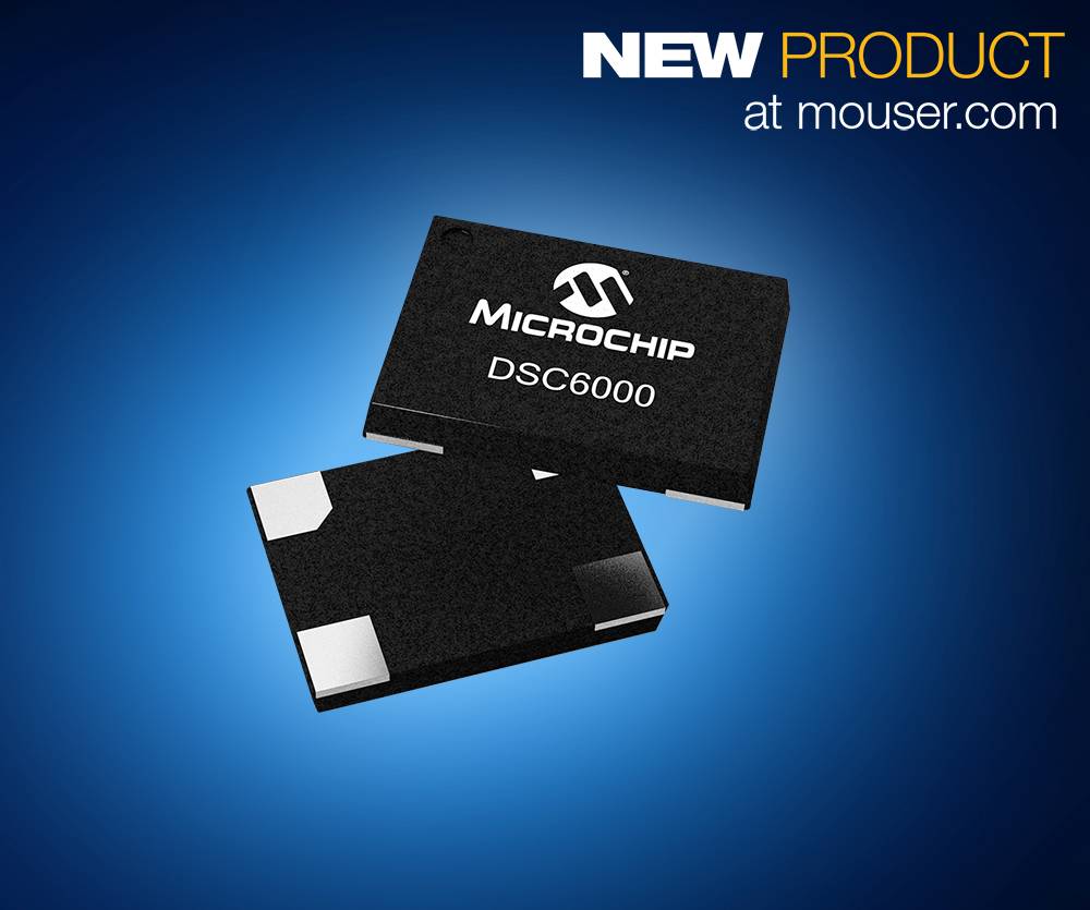 Mouser Now Stocking Microchip's Ultra-Low-Power  DSC6000 Family of MEMS Oscillators
