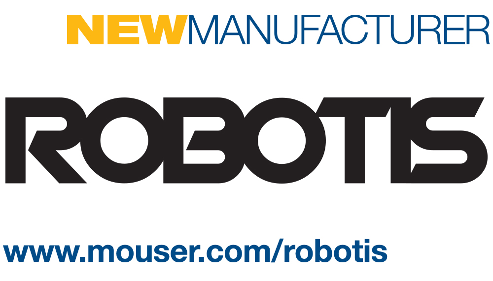 Mouser Signs Global Agreement with ROBOTIS to Distribute OpenCM and DYNAMIXEL Solutions for Robotics