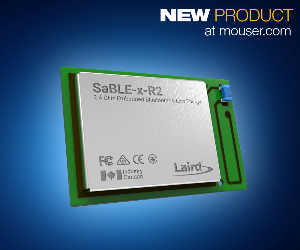 Laird's SimpleLink-Based SaBLE-x-R2 Bluetooth 5 Module Now Available from Mouser Electronics